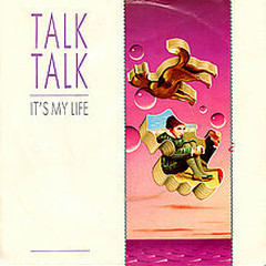 It's My Life - Talk Talk