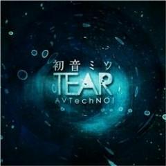 初音ミク TEAR (Hatsune Miku TEAR) - AVTechNO!