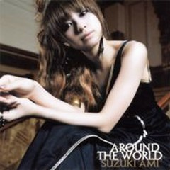 Around The World Song - Ami Suzuki