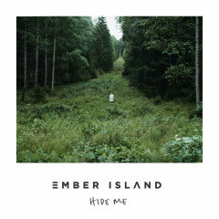 Hide Me (Single) - Ember Island