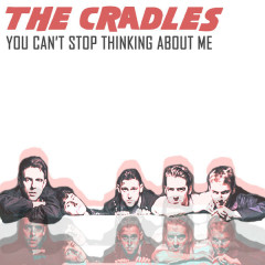 You Can't Stop Thinking About Me (Single) - The Cradles