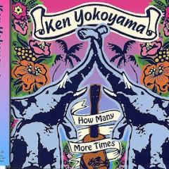 How Many More Times - Ken Yokoyama