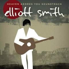 Heaven Adores You OST - Elliott Smith