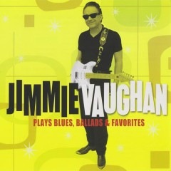 Plays Blues, Ballads & Favorites - Jimmie Vaughan