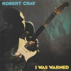 I Was Warned - The Robert Cray Band