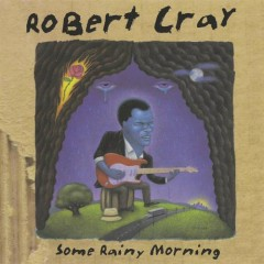 Some Rainy Morning - The Robert Cray Band
