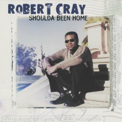 Shoulda Been Home - The Robert Cray Band