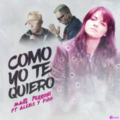 Como Yo Te Quiero (Single) - Maite Perroni, Alexis Y Fido