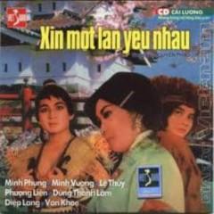 Xin Một Lần Yêu Nhau (Cải Lương) - Lệ Thủy, Minh Vương, Minh Phụng, Dũng Thanh Lâm