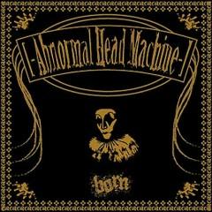 Abnormal Head Machine (Remastered 2016) - BORN