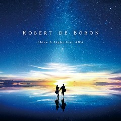 Shine A Light  - Robert De Boron,Awa