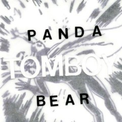 Tomboy - Panda Bear