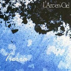 Tierra - L'Arc ~ en ~ Ciel