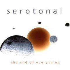 The End of Everything - Serotonal