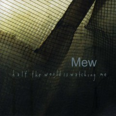 Half The World Is Watching Me (CD1) - Mew