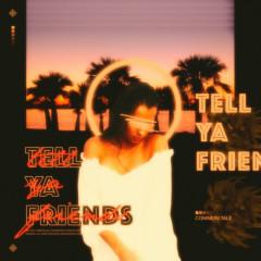 Tell Ya Friends (Single) - Common Tale