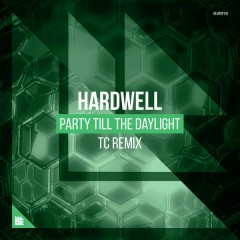 Party Till The Daylight (TC Remix) - Hardwell
