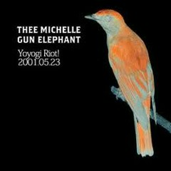 Yoyogi Riot! - Thee Michelle Gun Elephant