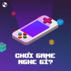 Chơi Game Nghe Gì?