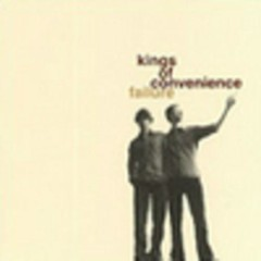 Failure (CDS) - Kings Of Convenience