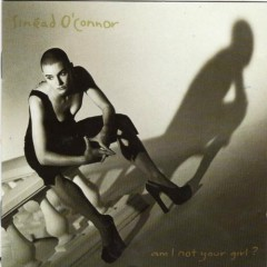 Am I Not Your Girl - Sinéad O'Connor