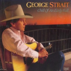 Chill of an Early Fall - George Strait