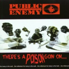 There's A Poison Goin On... - Public Enemy
