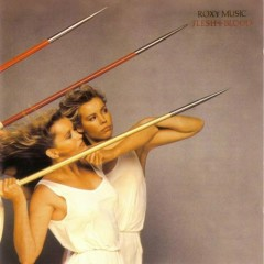 Flesh + Blood - Roxy Music