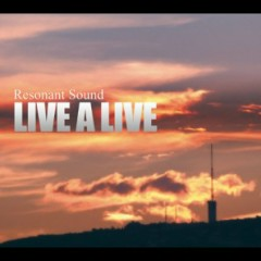 LIVE A LIVE  - Resonant Sound