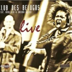 Live Of Club Des Belugas (CD1) - Club des Belugas
