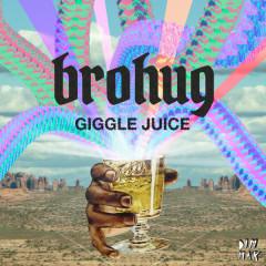 Giggle Juice - Brohug