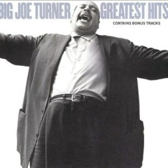 Big Joe Turner's Greatest Hits (CD 1) - Big Joe Turner