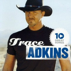10 Great Songs - Trace Adkins
