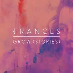 Grow (Stories) (Single) - Frances