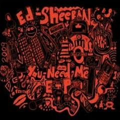 You Need Me - EP - Ed Sheeran