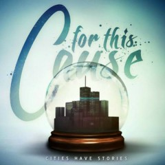 Cities Have Stories - For This Cause