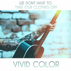 We Don't Have To Take Our Clothes Off (Single) - Vivid Color