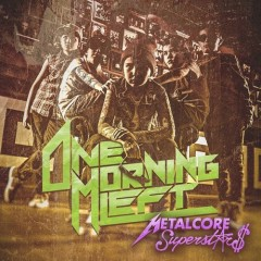 Metalcore Superstars - One Morning Left
