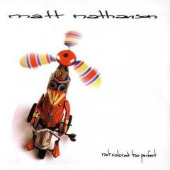 Not Colored Too Perfect - Matt Nathanson