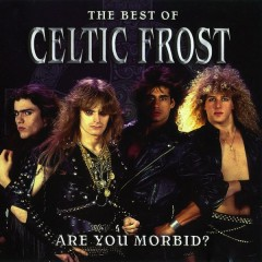 The Best Of Celtic Frost - Are You Morbid?