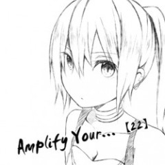 Amplify Your... - 【22】