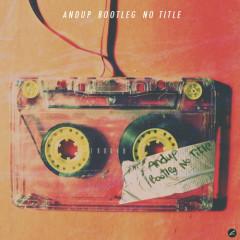 Bootleg – No Title  - Andup