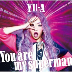 You are my superman - YU-A