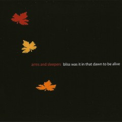 Bliss Was It In That Dawn To Be Alive (EP) - Arms And Sleepers