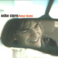 These Times - Mike Stern