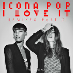 I Love It [Remixes], Pt. 2 - Icona Pop,Charli XCX