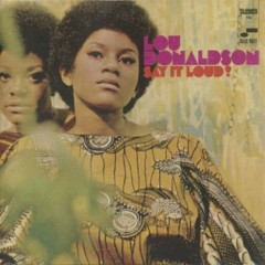 Say It Loud - Lou Donaldson