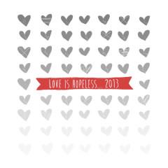 Love Is Hopeless... 2013