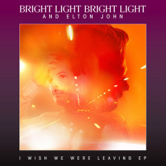 I Wish We Were Leaving - EP - Bright Light Bright Light,Elton John