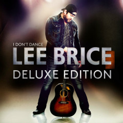 I Don't Dance (Deluxe Edition) - Lee Brice
